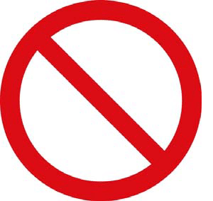 prohibition signs – meaning you MUST NOT